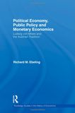 Political Economy, Public Policy and Monetary Economics: Ludwig von Mises and the Austrian Tradition book image